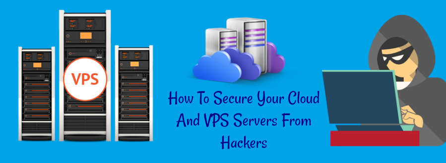 How To Secure Your Cloud And VPS Servers From Hackers?