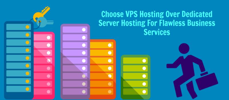 Choose VPS Hosting Over Dedicated Server Hosting For